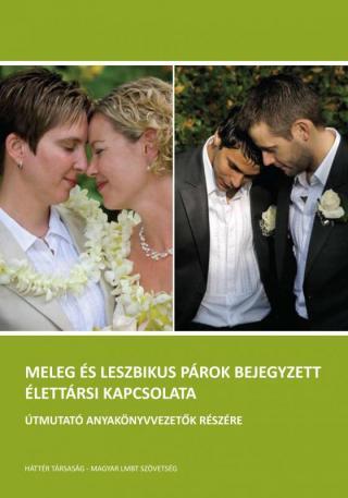 Meleg és leszbikus párok bejegyzett élettársi kapcsolata. Útmutató anyakönyvvezetők részére