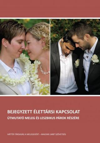 Bejegyzett élettársi kapcsolat. Útmutató meleg és leszbikus párok részére (2009)