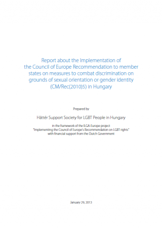 Report about the Implementation of the Council of Europe Recommendation to member states on measures to combat discrimination on grounds of sexual orientation or gender identity (CM/Rec(2010)5) in Hungary