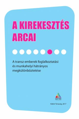 A kirekesztés arcai: A transz emberek foglalkoztatási és munkahelyi hátrányos megkülönböztetése