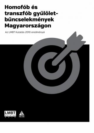Homofób és transzfób gyűlölet-bűncselekmények Magyarországon. Az LMBT Kutatás 2010 eredményei