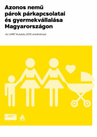 Azonos nemű párok párkapcsolatai és gyermekvállalása Magyarországon. Az LMBT Kutatás 2010 eredményei