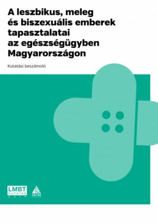 A leszbikus, meleg és biszexuális emberek tapasztalatai az egészségügyben Magyarországon. Kutatási beszámoló