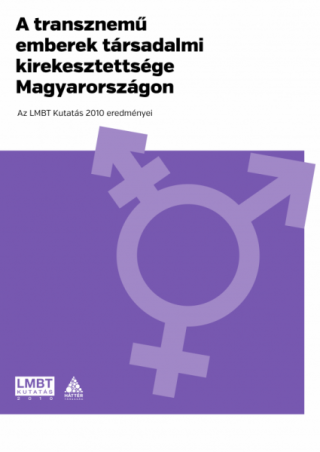 A transznemű emberek társadalmi kirekesztettsége Magyarországon. Az LMBT Kutatás 2010 eredményei